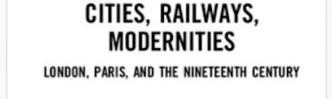 New Publication: Cities, Railways, Modernities, London, Paris, and the Nineteenth Century,